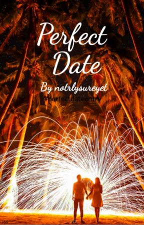 My #PerfectDate (#perfectdate entry) by notrlysureyet