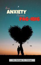 Ang Anxiety Parang Pag-ibig by JeromeBalonzoVitug
