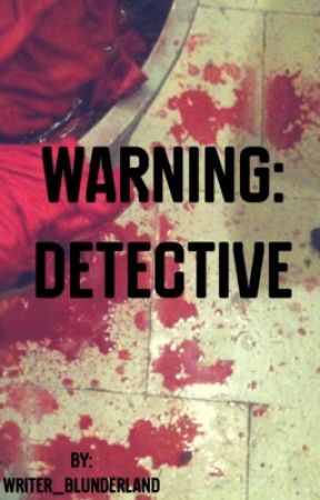 Warning: Detective by Writer_Blunderland