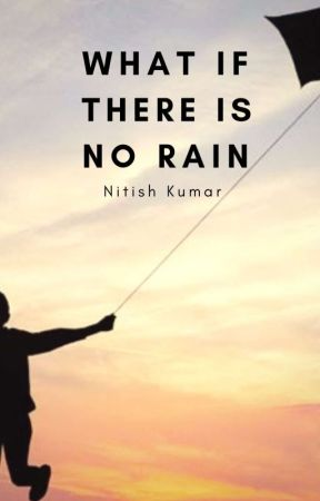 What if there is no RAIN? by AuthorNitish