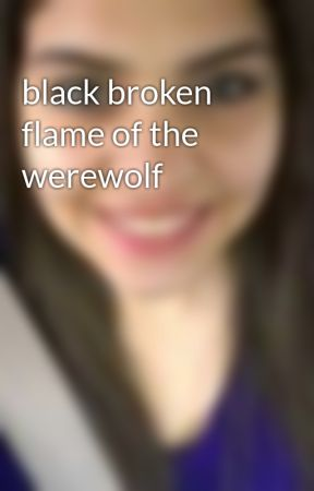 black broken flame of the werewolf by painedheart