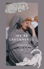 We're Crackheads by CK20000