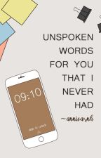 Unspoken Words For You That I Never Had by annisarnh