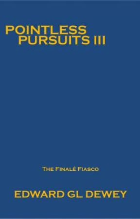 The Pointless Pursuits of a Particularly Preposterous Person III by EDewey