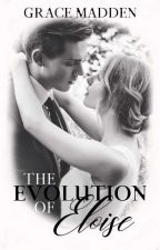 The Evolution Of Eloise (A Completed Historical Fictional Romance) by gracemadden1234