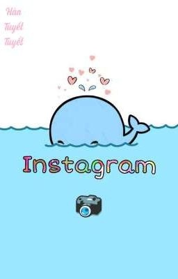 Đọc truyện [Fanfiction 12 Chòm Sao] Instagram 📷