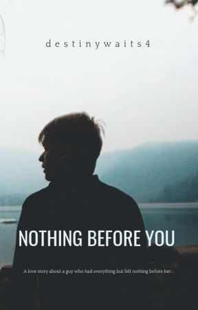 Nothing Before You by destinywaits4