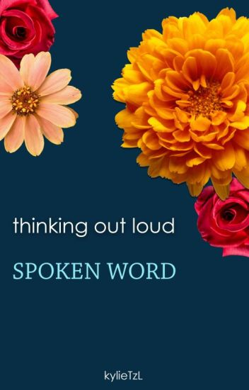 thinking out loud ~ spoken words