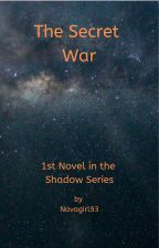 The Secret War - 1st novel in the Shadow Series by Novagirl93