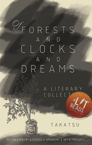 Of Forests & Clocks & Dreams (A Literary & Art Collection)