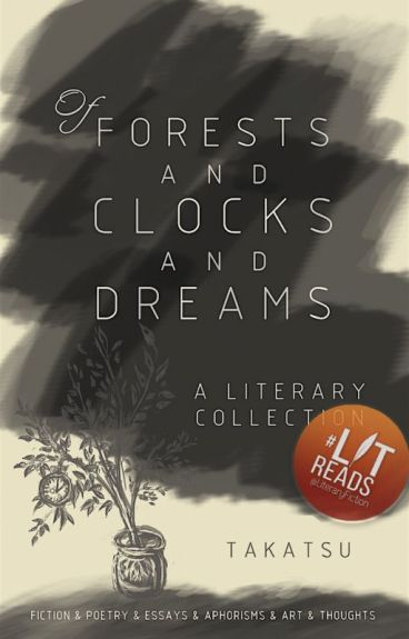 Of Forests & Clocks & Dreams (A Literary & Art Collection) by takatsu