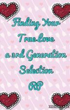 Finding Your True Love A 3rd Generation Selection RP (THE END) by BeckyMerari1808