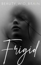 FRIGID by beauty_wid_brain