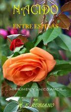 NACIDO ENTRE ESPINAS by AlondraXpecta