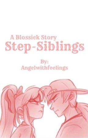 Step-Siblings   BLOSSICK by Angelwithfeelings