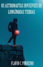 Os astronautas invisíveis de longínquas terras by JosFlvioCavalcantePi