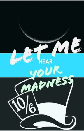 Let Me Hear Your Madness by Charm_Speaker