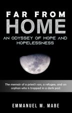 Far from Home: an Odyssey of Hope and Hopelessness by emmanuelmabe