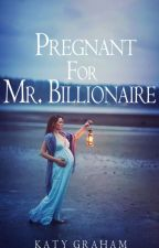 Pregnant For Mr. Billionaire by lolkaty15