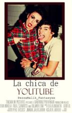 La Chica YouTube |h.s| |primera temporada| by pxtriastylinson