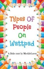 Types Of People On Wattpad by MorkieLuver