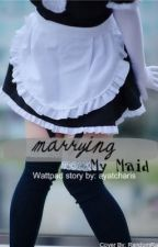 Marrying My Maid by ayatcharis