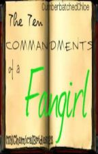 The Ten Commandments of a Fangirl by CumberbatchedChloe