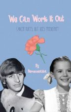 We Can Work It Out ( A Beatle Fan Fiction) by Hermioneabba