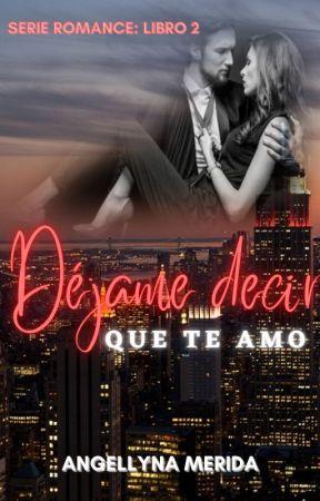 """DÉJAME DECIR QUE TE AMO"" by Angellyna77"