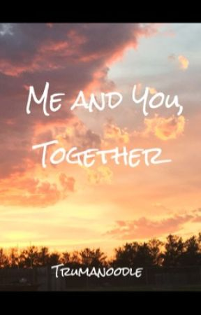 Me and You Together by trumanoodle