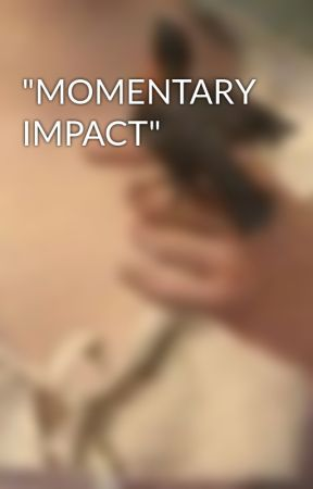 """""""MOMENTARY IMPACT"""" by -SunKiss"""