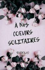 À Nos Cœurs Solitaires... by Rianun