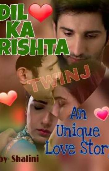 Dil Ka Rishta- An Unique Love Story- TWINJ - ~Shalu~ - Wattpad
