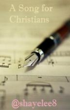 A Song For Christians by shayelee8
