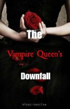 DOWNFALL SERIES: The Vampire Queen's Lover by ravenrevilla17