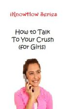 iKnowHow Series: How to Talk to Your Crush (for Girls) by xxheeeyitsmaddyxx