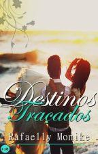 Destinos Traçados by RafaellyMonike