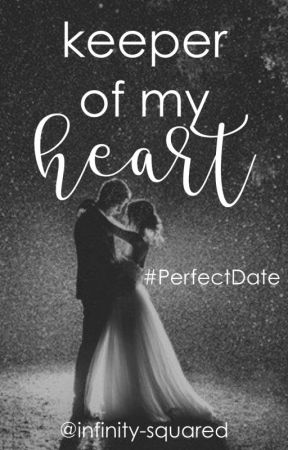 Keeper of My Heart #PerfectDate by infinity-squared