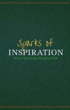 Sparks of Inspiration: Short Stories by phoebegold123