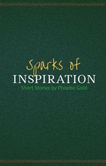 Sparks of Inspiration: Short Stories