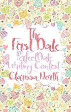 The First Date; #PerfectDate Contest Entry by ClarissaNorth