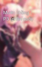 Mướn chồng P3 (phần cuối) by Yuki_chn
