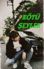 KÖTÜ ŞEYLER by parkyoungmochi1995