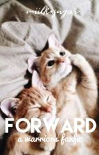 forward   a warriors fanfic (book two) by CaptainMarshmellow