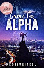 Game On, Alpha by MessiWrites_