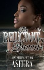 The Reluctant Queen by TAHDULA