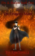 Fire and Shadow: The Dragon's Mark by RyuYoru22