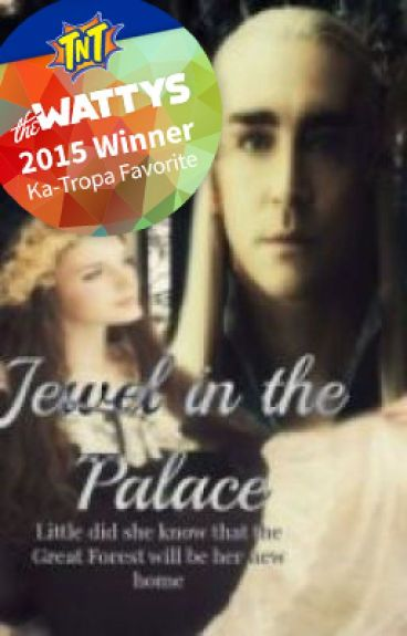 Jewel In The Palace(A Lord Of The Rings/Thranduil Fanfiction)#Wattys2015