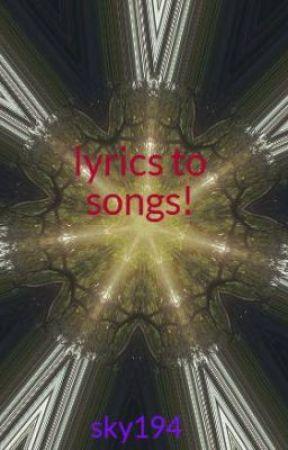 lyrics to songs! by Sky194