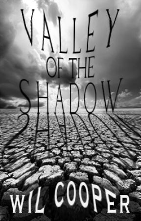 VALLEY OF THE SHADOW by wcooper5